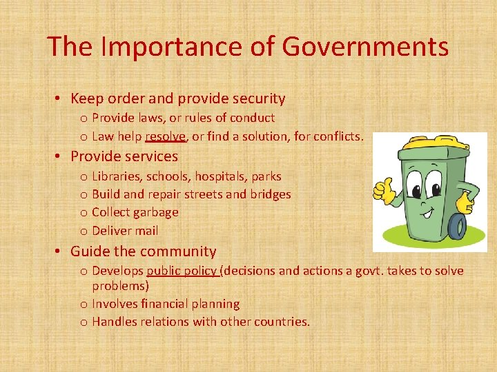 The Importance of Governments • Keep order and provide security o Provide laws, or