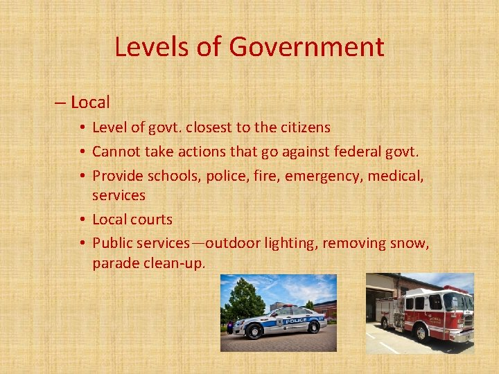 Levels of Government – Local • Level of govt. closest to the citizens •