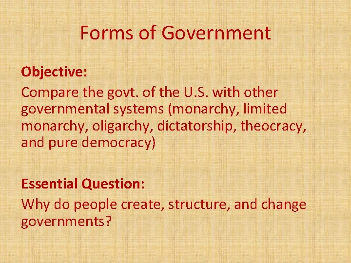 Forms of Government Objective: Compare the govt. of the U. S. with other governmental