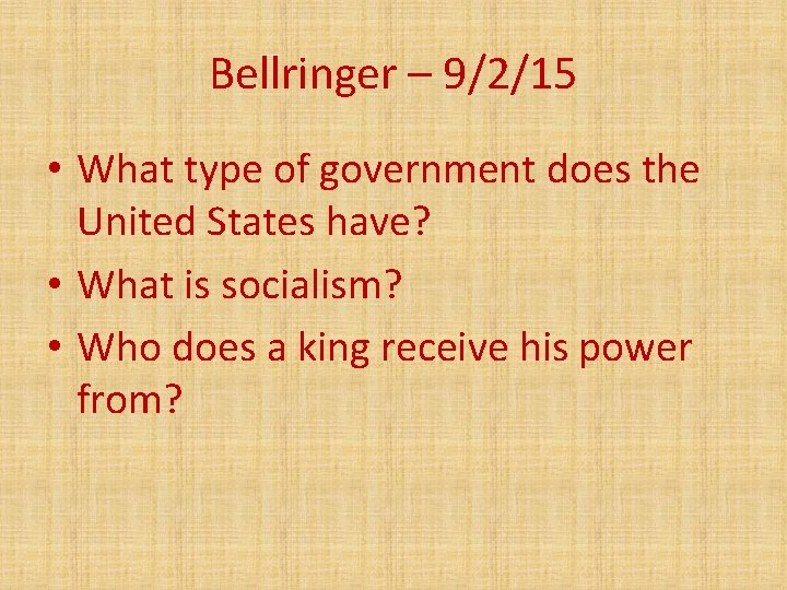 Bellringer – 9/2/15 • What type of government does the United States have? •