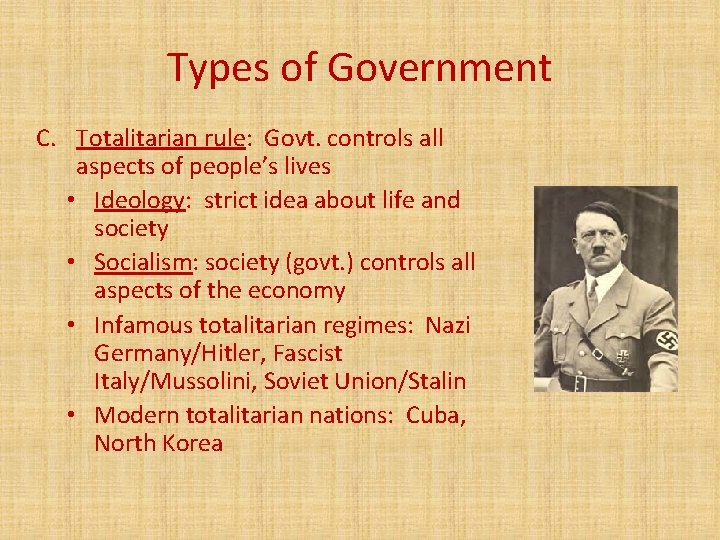 Types of Government C. Totalitarian rule: Govt. controls all aspects of people's lives •
