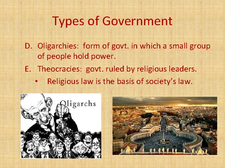 Types of Government D. Oligarchies: form of govt. in which a small group of