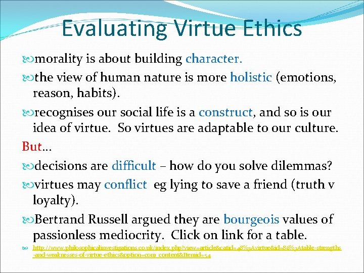 Evaluating Virtue Ethics morality is about building character. the view of human nature is