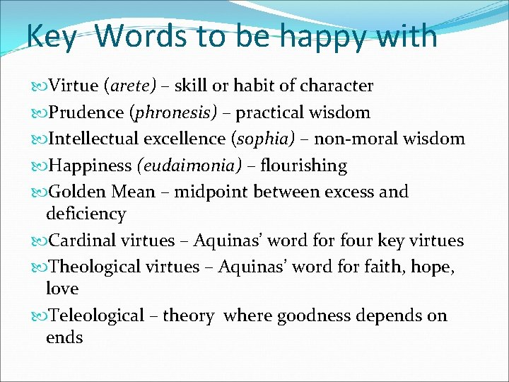Key Words to be happy with Virtue (arete) – skill or habit of character
