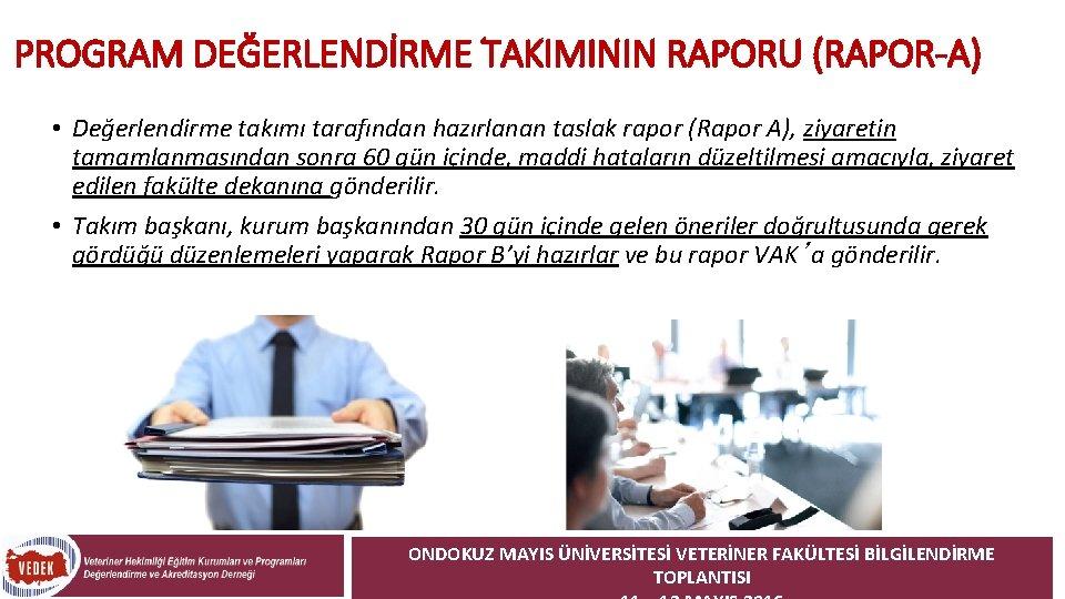 PROGRAM DEĞERLENDİRME TAKIMININ RAPORU (RAPOR-A) • Değerlendirme takımı tarafından hazırlanan taslak rapor (Rapor A),