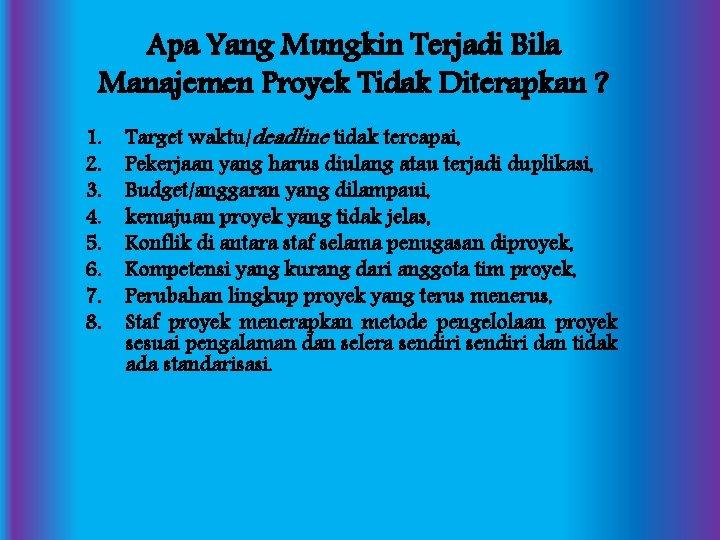 Apa Yang Mungkin Terjadi Bila Manajemen Proyek Tidak Diterapkan ? 1. 2. 3. 4.