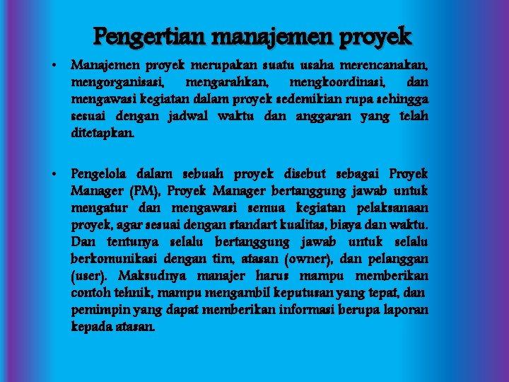 Pengertian manajemen proyek • Manajemen proyek merupakan suatu usaha merencanakan, mengorganisasi, mengarahkan, mengkoordinasi, dan