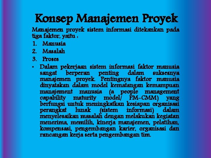 Konsep Manajemen Proyek Manajemen proyek sistem informasi ditekankan pada tiga faktor, yaitu : 1.