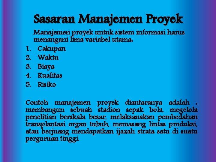 Sasaran Manajemen Proyek 1. 2. 3. 4. 5. Manajemen proyek untuk sistem informasi harus