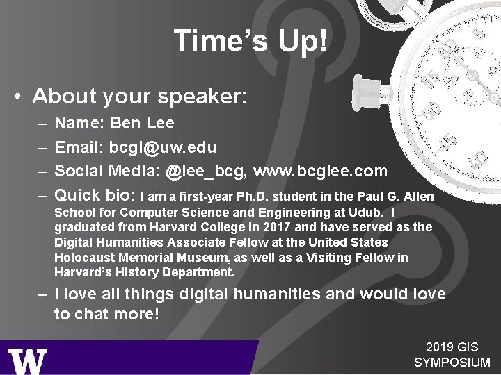Time's Up! • About your speaker: – – Name: Ben Lee Email: bcgl@uw. edu