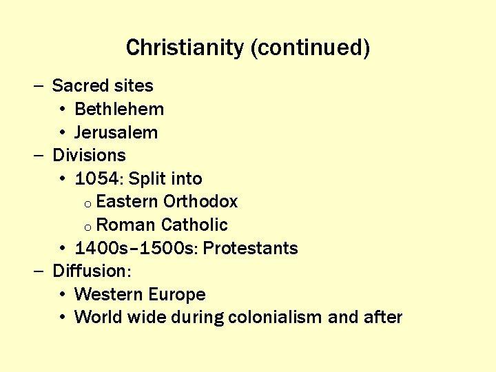 Christianity (continued) – Sacred sites • Bethlehem • Jerusalem – Divisions • 1054: Split