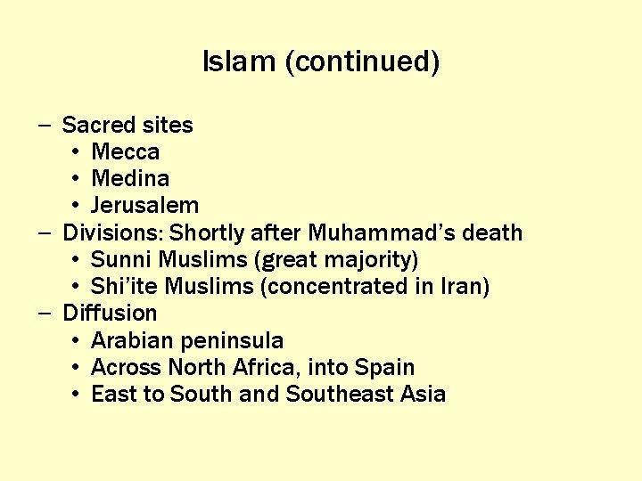 Islam (continued) – Sacred sites • Mecca • Medina • Jerusalem – Divisions: Shortly