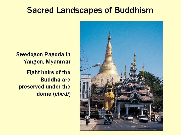 Sacred Landscapes of Buddhism Swedogon Pagoda in Yangon, Myanmar Eight hairs of the Buddha