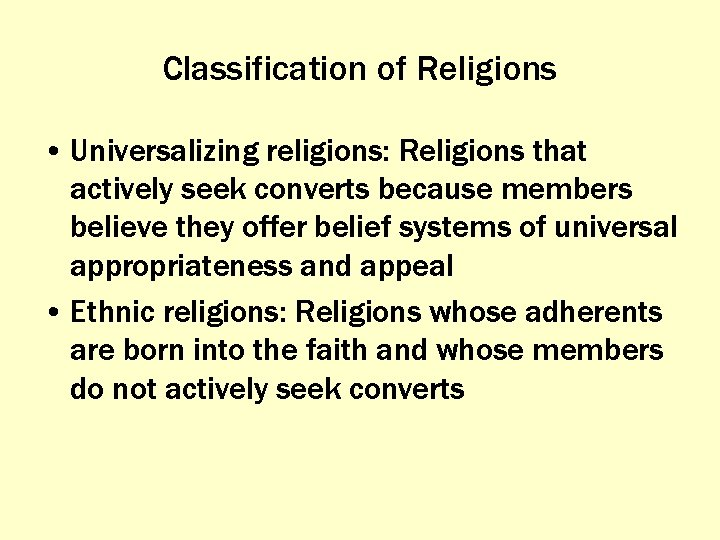 Classification of Religions • Universalizing religions: Religions that actively seek converts because members believe