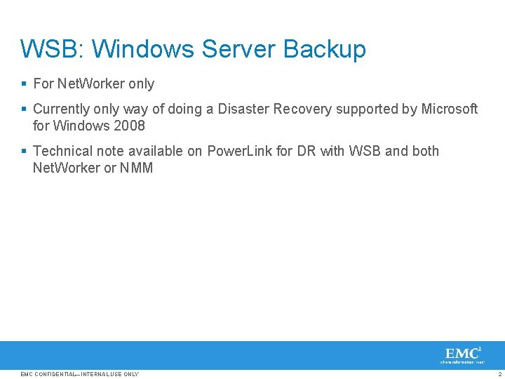 WSB: Windows Server Backup § For Net. Worker only § Currently only way of