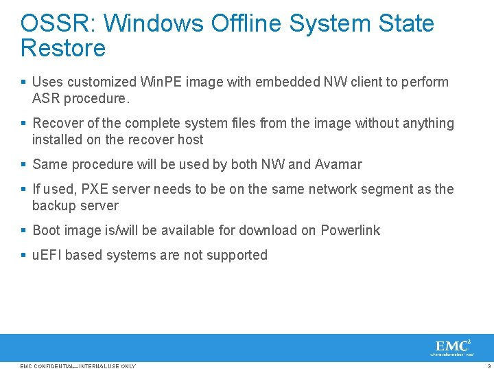 OSSR: Windows Offline System State Restore § Uses customized Win. PE image with embedded