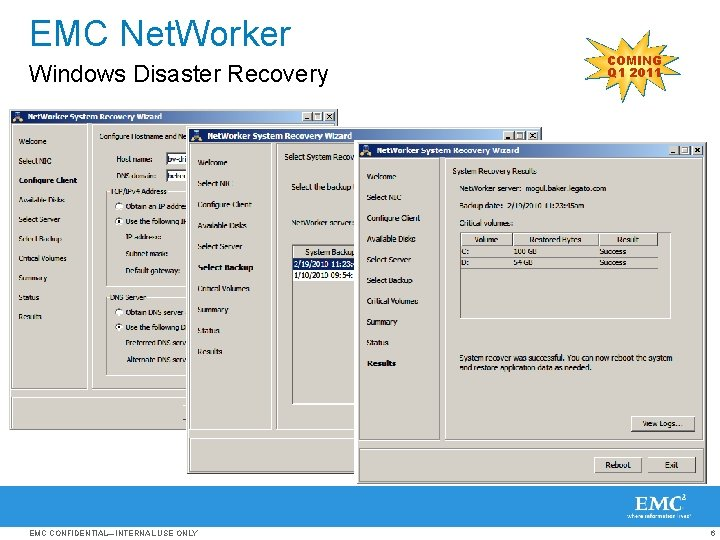 EMC Net. Worker Windows Disaster Recovery EMC CONFIDENTIAL—INTERNAL USE ONLY COMING Q 1 2011
