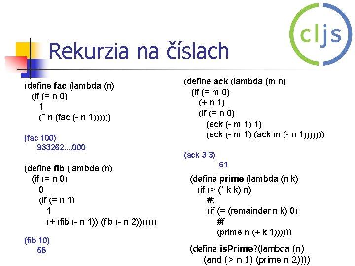 Rekurzia na číslach (define fac (lambda (n) (if (= n 0) 1 (* n