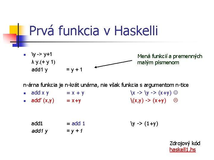 Prvá funkcia v Haskelli n y -> y+1 λ y. (+ y 1) add