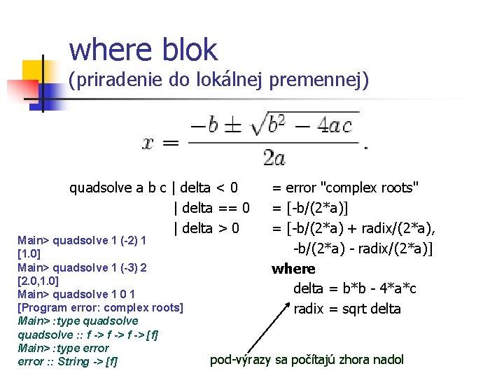 where blok (priradenie do lokálnej premennej) quadsolve a b c | delta < 0