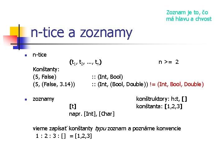 Zoznam je to, čo má hlavu a chvost n-tice a zoznamy n n-tice (t