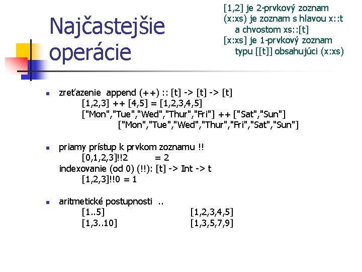 [1, 2] je 2 -prvkový zoznam (x: xs) je zoznam s hlavou x: :
