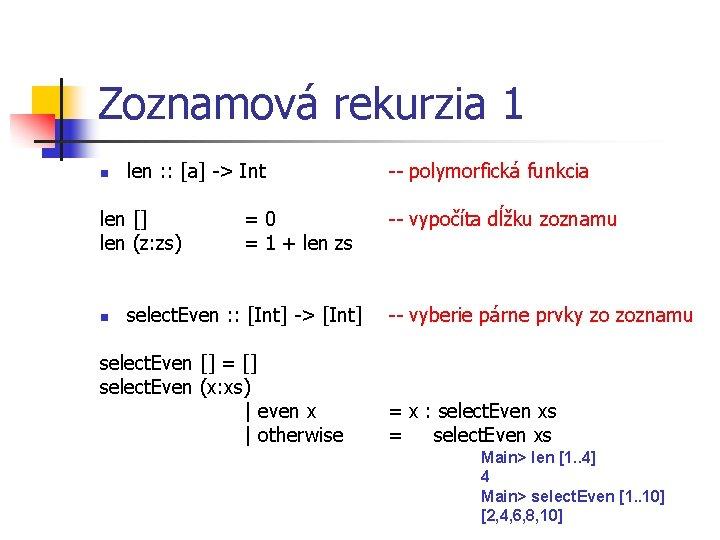 Zoznamová rekurzia 1 n len : : [a] -> Int len [] len (z: