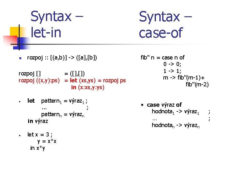 Syntax – let-in n rozpoj : : [(a, b)] -> ([a], [b]) rozpoj []