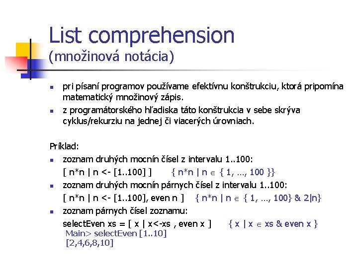 List comprehension (množinová notácia) n n pri písaní programov používame efektívnu konštrukciu, ktorá pripomína
