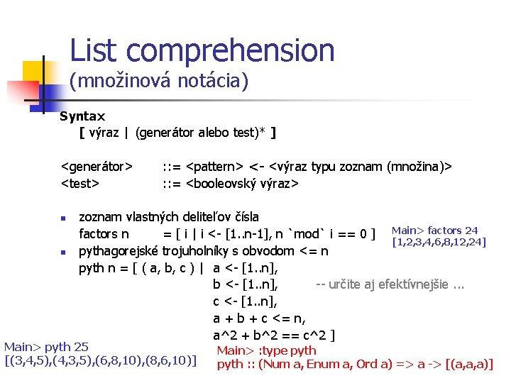 List comprehension (množinová notácia) Syntax [ výraz | (generátor alebo test)* ] <generátor> <test>
