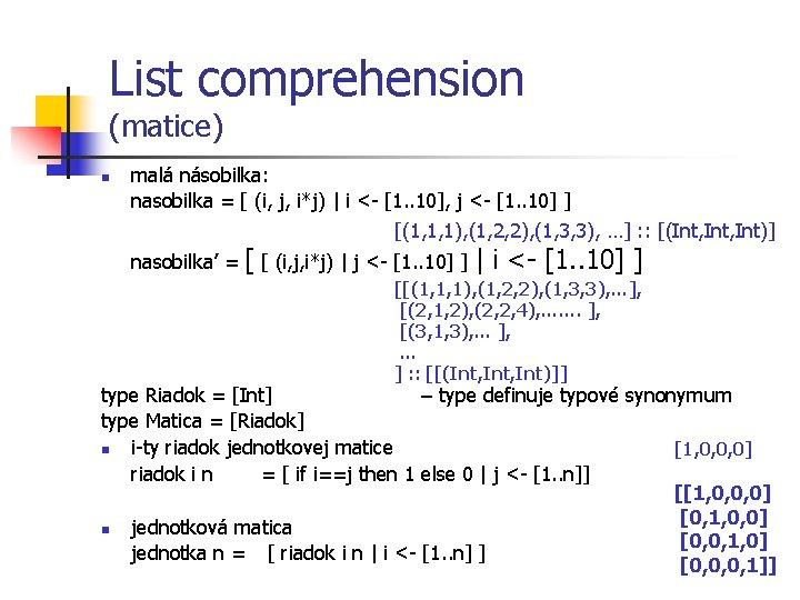List comprehension (matice) n malá násobilka: nasobilka = [ (i, j, i*j) | i