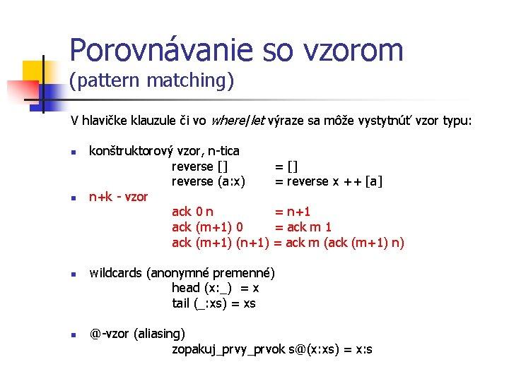 Porovnávanie so vzorom (pattern matching) V hlavičke klauzule či vo where/let výraze sa môže