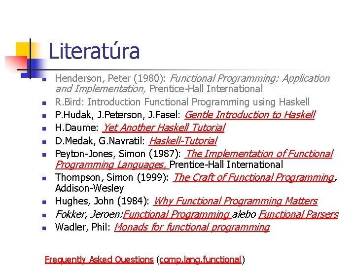 Literatúra n n n n n Henderson, Peter (1980): Functional Programming: Application and Implementation,