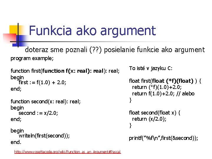 Funkcia ako argument doteraz sme poznali (? ? ) posielanie funkcie ako argument program