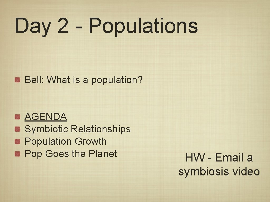 Day 2 - Populations Bell: What is a population? AGENDA Symbiotic Relationships Population Growth