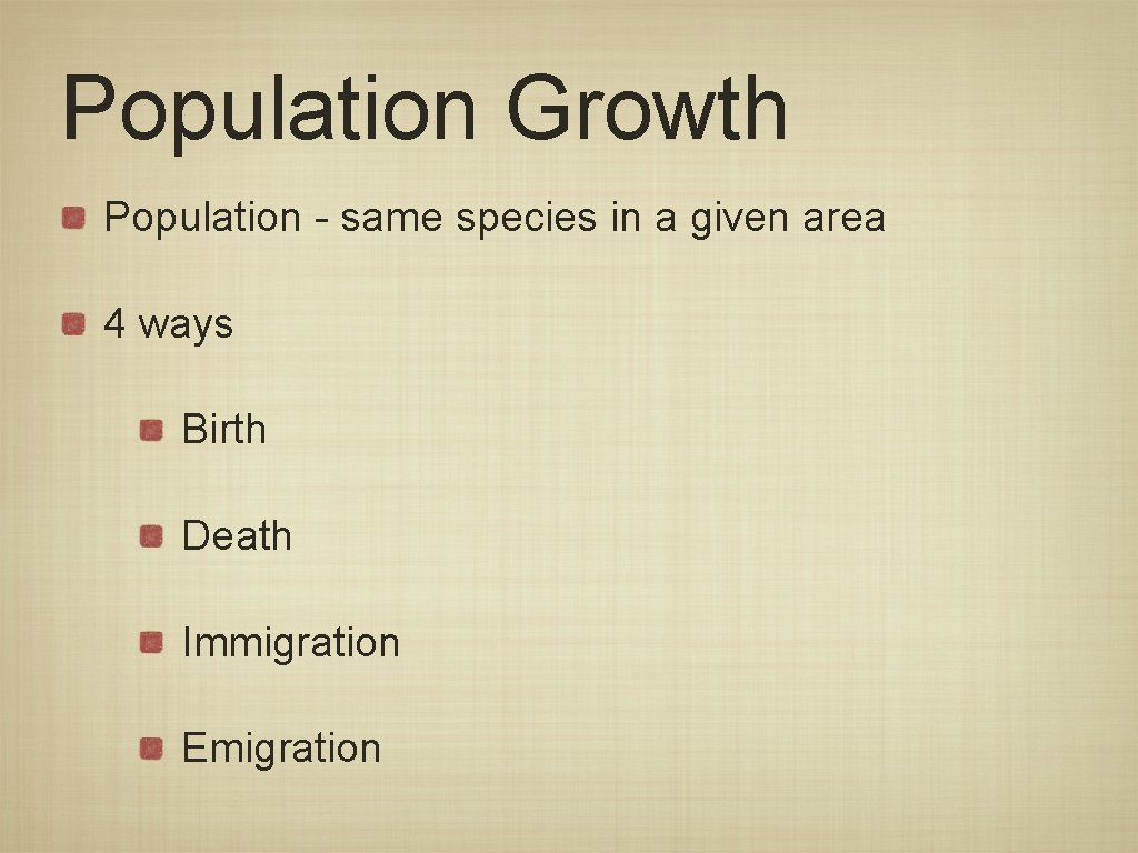 Population Growth Population - same species in a given area 4 ways Birth Death