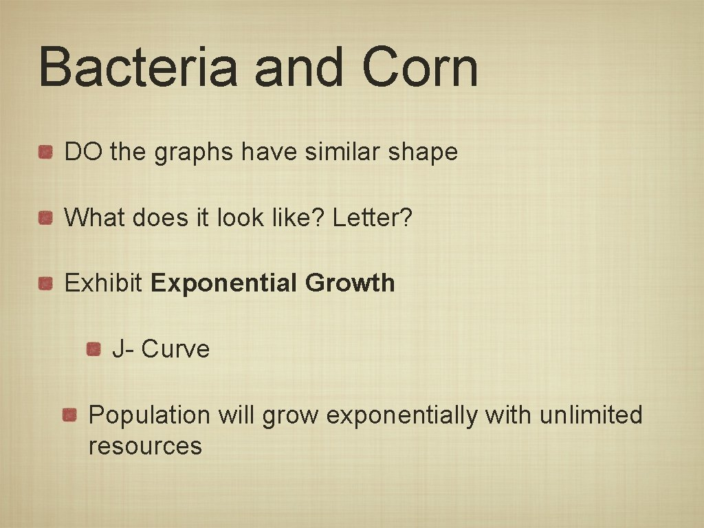 Bacteria and Corn DO the graphs have similar shape What does it look like?