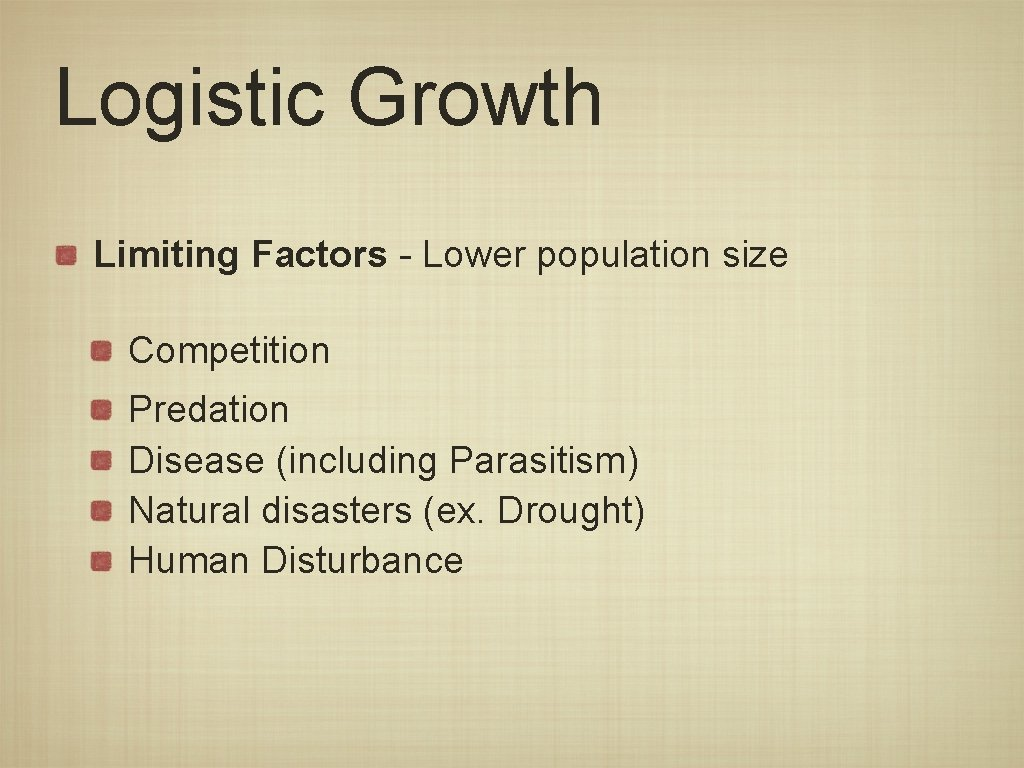 Logistic Growth Limiting Factors - Lower population size Competition Predation Disease (including Parasitism) Natural