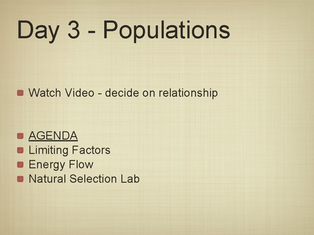 Day 3 - Populations Watch Video - decide on relationship AGENDA Limiting Factors Energy