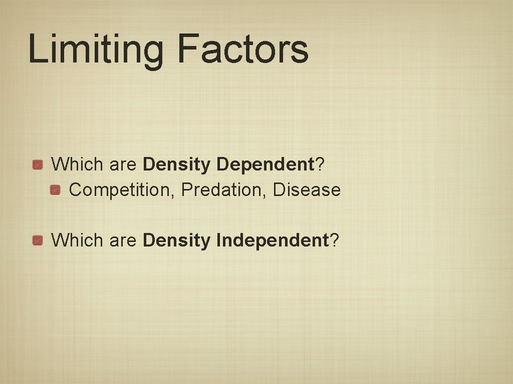 Limiting Factors Which are Density Dependent? Competition, Predation, Disease Which are Density Independent?