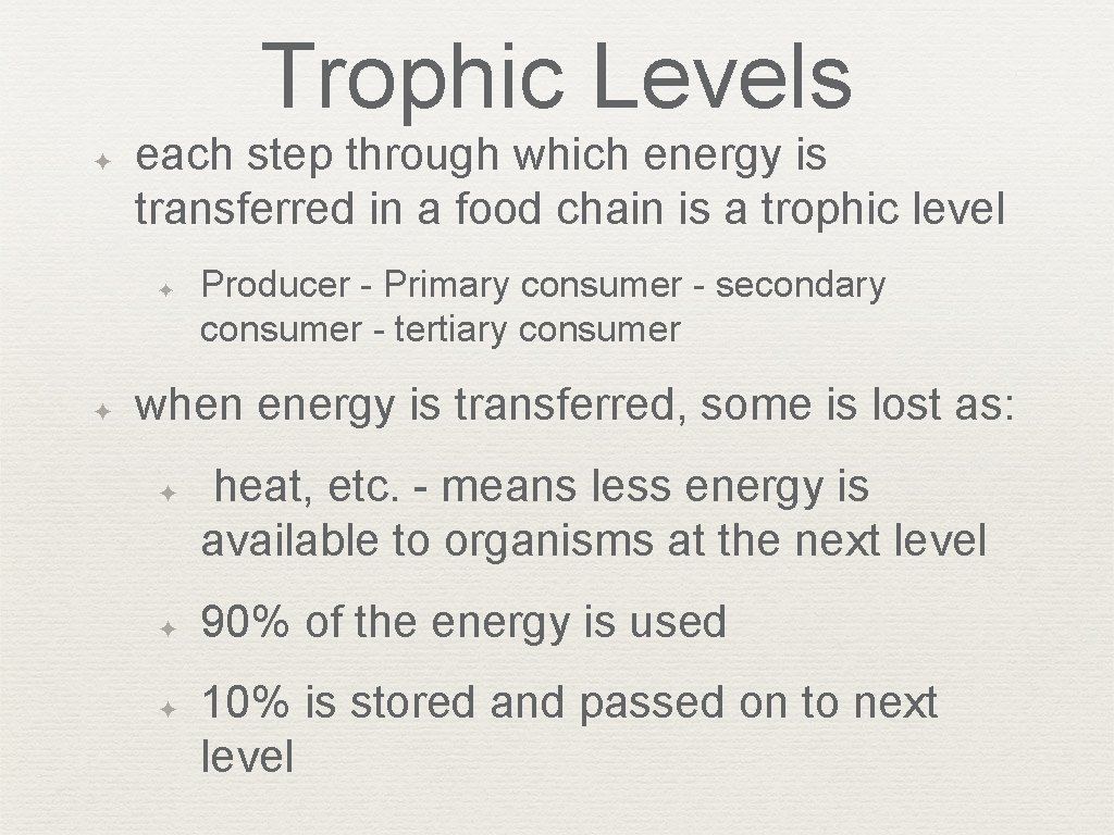 Trophic Levels ✦ each step through which energy is transferred in a food chain