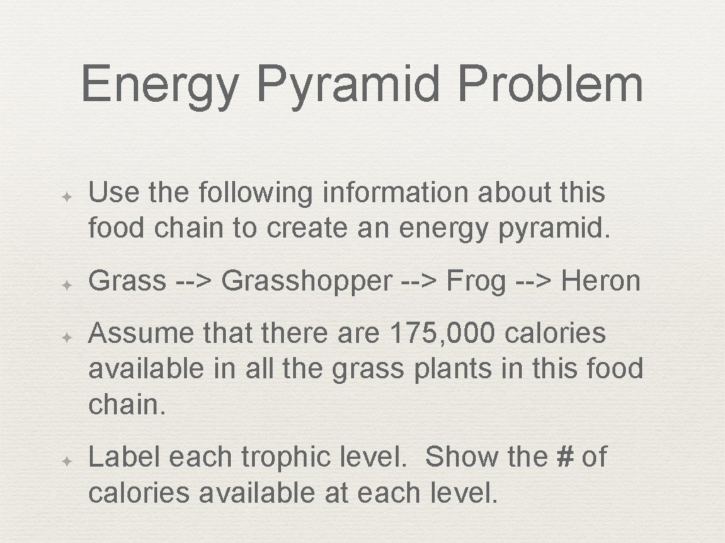 Energy Pyramid Problem ✦ ✦ Use the following information about this food chain to