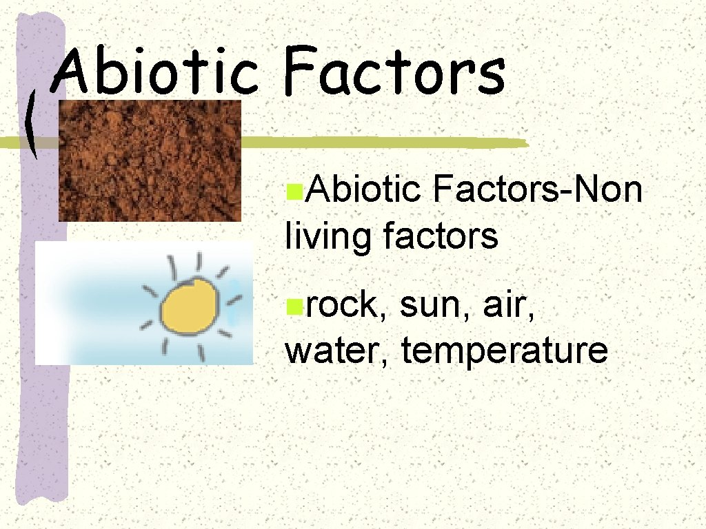 Abiotic Factors n. Abiotic Factors-Non living factors nrock, sun, air, water, temperature