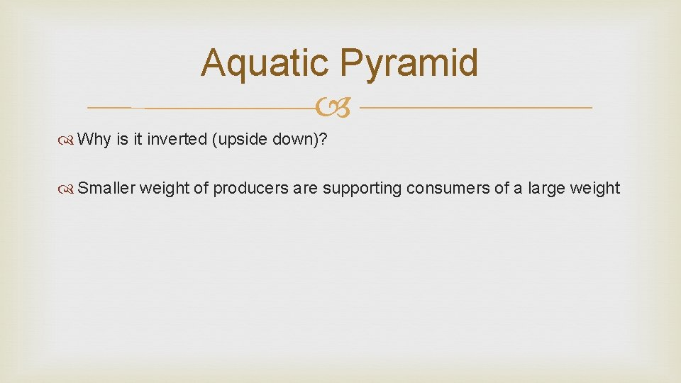 Aquatic Pyramid Why is it inverted (upside down)? Smaller weight of producers are supporting