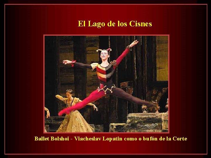 El Lago de los Cisnes Ballet Bolshoi - Viacheslav Lopatin como o bufón de