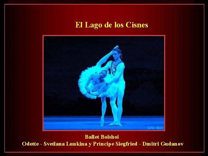 El Lago de los Cisnes Ballet Bolshoi Odette - Svetlana Lunkina y Príncipe Siegfried