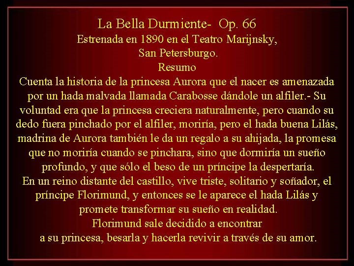La Bella Durmiente- Op. 66 Estrenada en 1890 en el Teatro Marijnsky, San Petersburgo.