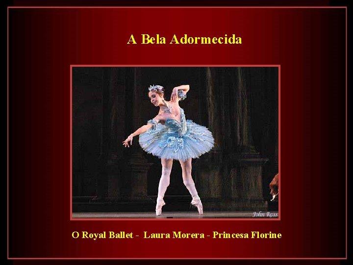 A Bela Adormecida O Royal Ballet - Laura Morera - Princesa Florine