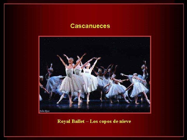 Cascanueces Royal Ballet – Los copos de nieve