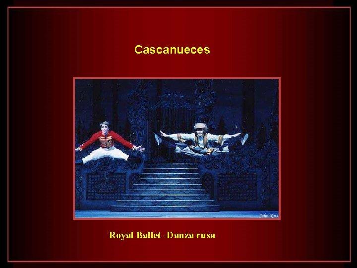 Cascanueces Royal Ballet -Danza rusa